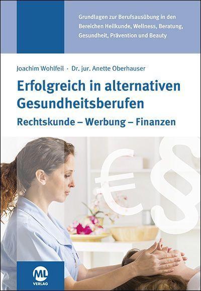 Wohlfeil - Dr. Oberhauser : Erfolgreich in alternativen Gesundheitsberufen